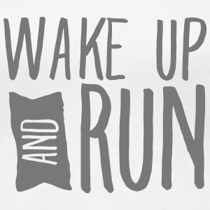 Wake Up And Run Camisetas - Camiseta premium mujer