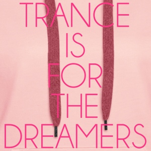 Trance For The Dreamers  Sweaters - Vrouwen Premium hoodie