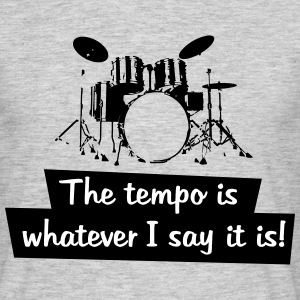 the tempo is whatever i say it is! - Männer T-Shirt