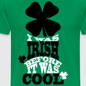 I was irish before it was cool T-Shirts - Männer Premium T-Shirt