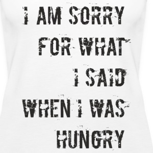 D018 Sorry for what I said when I was hungry Tops - Frauen Premium Tank Top