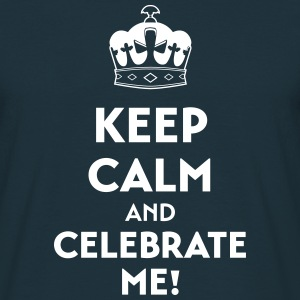 Keep calm and celebrate me! T-Shirts - Men's T-Shirt