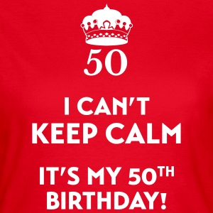 I can't keep calm It's my 50. Birthday Koszulki - Koszulka damska