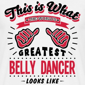 belly dancer worlds greatest looks like - Men's T-Shirt