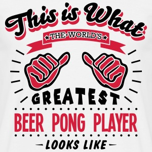 beer pong player worlds greatest looks l - Men's T-Shirt