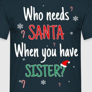 Who Needs Santa? I Got Sister! T-Shirts - Men's T-Shirt