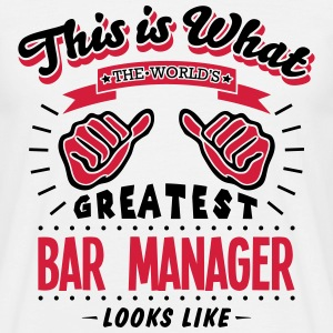 BAR MANAGER  WORLDS GREATEST LOOKS LIKE - Men's T-Shirt