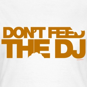 White Don't Feed The DJ Women's T-Shirts - Women's T-Shirt