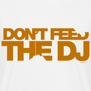 White Don't Feed The DJ Men's T-Shirts - Men's T-Shirt