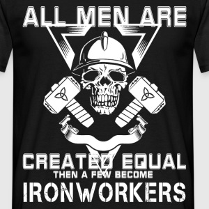 All men are created equal, then a few become Iron  - Men's T-Shirt