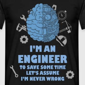 I'm An Engineer To Save Time Let's Assume I'm neve - Men's T-Shirt