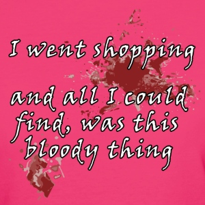 Found this bloody thing! T-Shirts - Women's Organic T-shirt