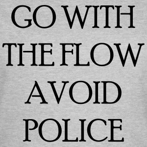 Go with the flow avoid police T-shirts - Vrouwen T-shirt