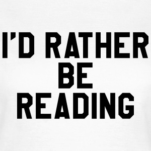 I'd rather be reading T-Shirts - Women's T-Shirt