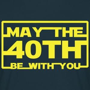 May the 40th be with you  T-Shirts - Men's T-Shirt