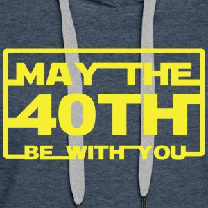 May the 40th be with you  Hoodies & Sweatshirts - Women's Premium Hoodie