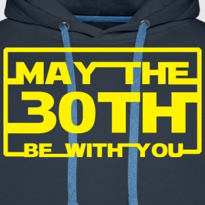 May the 30th be with you Hoodies & Sweatshirts - Men's Premium Hoodie