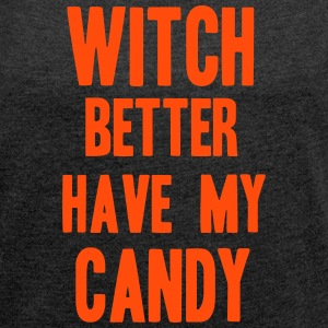 Witch better have my Candy T-skjorter - T-skjorte med rulleermer for kvinner