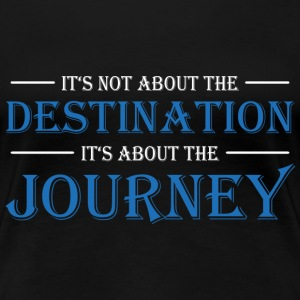 It's not about the destination T-Shirts - Women's Premium T-Shirt