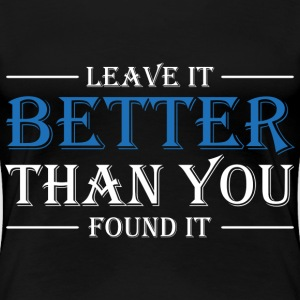 Leave it better than you found it T-Shirts - Women's Premium T-Shirt