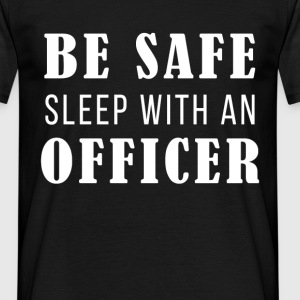 Be safe sleep with an officer - Men's T-Shirt