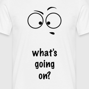 What's going on? - Men's T-Shirt