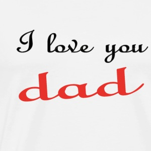 I love you dad T-Shirts - Men's Premium T-Shirt