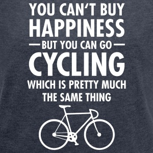 You Can't Buy Happiness - But You Can Go Cycling.. T-Shirts - Frauen T-Shirt mit gerollten Ärmeln