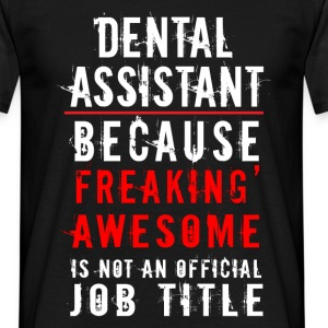 Dental Assistant because freaking' awesome is not  - Men's T-Shirt