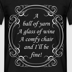 A ball of yarn, a glass of wine, a comfy chair an - Men's T-Shirt