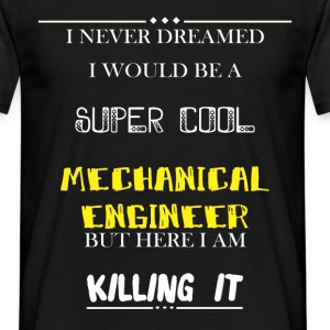 I never dreamed I would be a super cool Mechanical - Men's T-Shirt