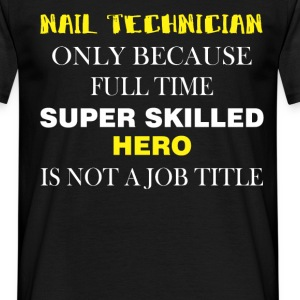 Nail Technician only because full time super skill - Men's T-Shirt