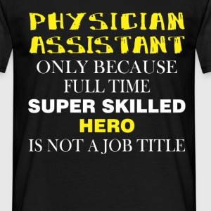Physician Assistant only because full time super s - Men's T-Shirt