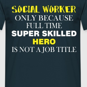 Social Worker only because full time super skilled - Men's T-Shirt