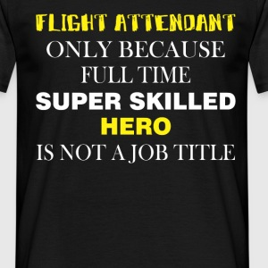 Flight attendant only because full time super skil - Men's T-Shirt
