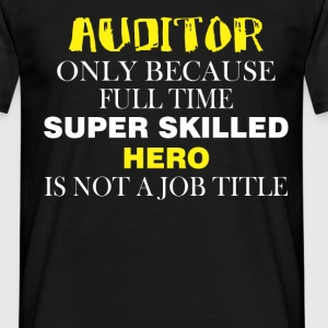 Auditor only because full time super skilled hero  - Men's T-Shirt