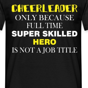 Cheerleader only because full time super skilled h - Men's T-Shirt