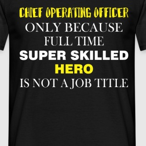 Chief Operating Officer only because full time sup - Men's T-Shirt