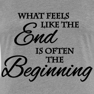 What feels like the end... T-shirts - Vrouwen Premium T-shirt