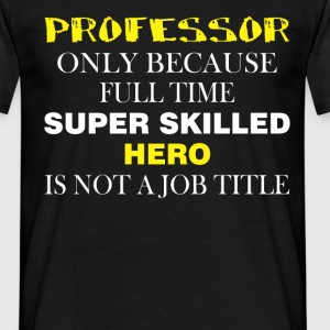 Professor only because full time super skilled her - Men's T-Shirt