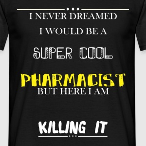 I never dreamed I would be a super cool Pharmacist - Men's T-Shirt