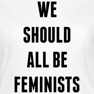 We Should All Be Feminists  T-Shirts - Women's T-Shirt