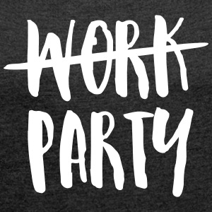 Work - Party T-Shirts - Women's T-shirt with rolled up sleeves