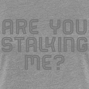 Are You Stalking Me? - Frauen Premium T-Shirt