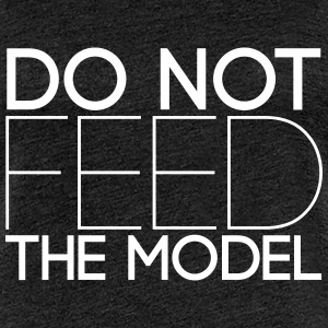 Do not feed the model - Frauen Premium T-Shirt