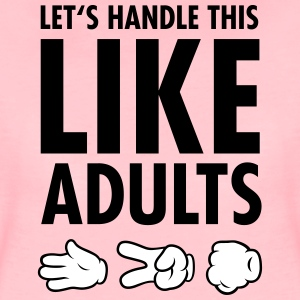 Let's Handle This Like Adults -Rock Paper Scissors Magliette - Maglietta Premium da donna