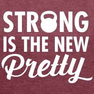Strong Is The New Pretty  T-shirts - Vrouwen T-shirt met opgerolde mouwen