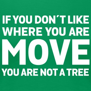 If You Don't Like Where You Are - Move... T-shirts - Vrouwen Premium T-shirt
