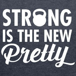Strong Is The New Pretty  T-Shirts - Frauen T-Shirt mit gerollten Ärmeln