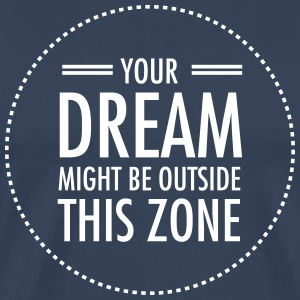 Your Dream Might Be Outside This Zone T-skjorter - Premium T-skjorte for menn